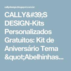 """CALLY'S  DESIGN-Kits Personalizados Gratuitos: Kit de Aniversário Tema """"Abelhinhas"""" para Imprimir"""