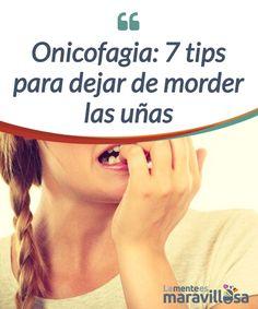 Onicofagia: 7 tips para dejar de morder las uñas La #onicofagia es un hábito apoyado en nervios, timidez o #aburrimiento. Es dificil de abandonar pero con trabajo, #perseverancia y ayuda se puede conseguir. #Psicología