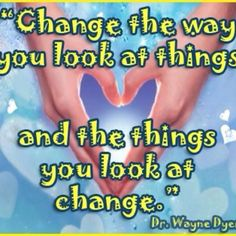 My favourite all time quote by Dr. Wayne Dyer (JC)