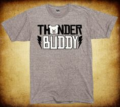 Thunder Buddy Thunder Buddy T-Shirt [THUNDERBUDDY] - $19.99 : Did You See That Dudes Shirt?