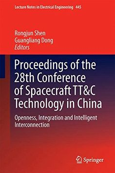 Proceedings of the 28th Conference of Spacecraft TT&C Technology in China: Openness Integration and Intelligent Interconnection (Lecture Notes in Electrical Engineering) free ebook