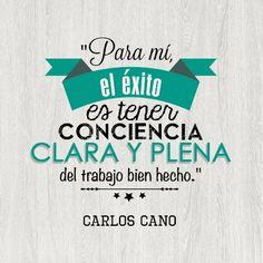 """""""Para mí, el éxito es tener conciencia clara y plena del trabajo bien hecho."""" #CarlosCano #Citas #Frases @Candidman"""