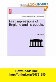 First impressions of England and its people. (9781241521820) Hugh Miller , ISBN-10: 1241521824  , ISBN-13: 978-1241521820 ,  , tutorials , pdf , ebook , torrent , downloads , rapidshare , filesonic , hotfile , megaupload , fileserve