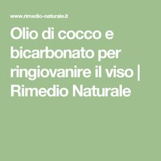 Coconut oil and baking soda to rejuvenate the face Rimed .- Olio di cocco e bicarbonato per ringiovanire il viso Face Care, Body Care, Skin Care, Natural Beauty Recipes, Facial Cleansers, Yoga, Beauty Make Up, Hair Beauty, Natural Health