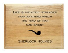 """A witty life quote from the great Sherlock Holmes is engraved into this wooden plaque, along with the famous literary detective's ubiquitous pipe.    The sign reads,  """"Life is infinitely stranger than anything which the mind of man can invent.""""     More details:   - American Red Alder wood   - Re..."""