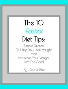 10 easy diet tips to help you lose weight and make fat your bitch for good!   Gina Miller