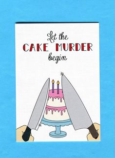 Things by Bean - Let The Cake Murder Begin Birthday Card, $5.95 (http://www.thingsbybean.com/let-the-cake-murder-begin-birthday-card/)