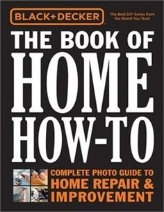 Book Black & Decker The Book Of Home How-to: The Complete Photo Guide To Home Repair & Improvement by Editors Of Cool Springs Press