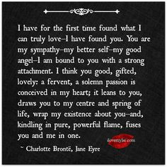 I have for the first time found what I can truly love. ~ Charlotte Brontë, Jane Eyre  Many more beautiful love quotes on our Facebook page: https://www.facebook.com/LoveSexIntelligence  #love #quotes