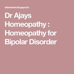 Dr Ajays Homeopathy  : Homeopathy for Bipolar Disorder