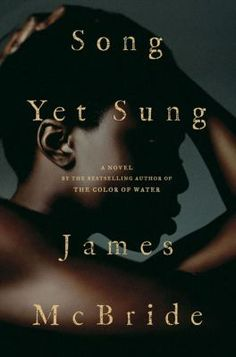 """""""Song Yet Sung"""", James McBride -   A tale set against a backdrop of slave rights conflicts in the nineteenth-century Chesapeake Bay region finds young runaway Liz Spocott inadvertently inspiring a slave breakout from the attic prison of a notorious slave thief who vengefully calls slave catcher Denwood Long out of retirement."""