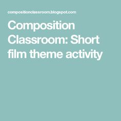 Composition Classroom: Short film theme activity