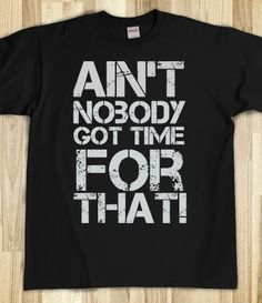 Aint Nobody Got Time for That, funny bold - Unisex Bold Tee Shirt (chase rice)