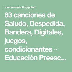 83 canciones de Saludo, Despedida, Bandera, Digitales, juegos, condicionantes ~ Educación Preescolar, la revista