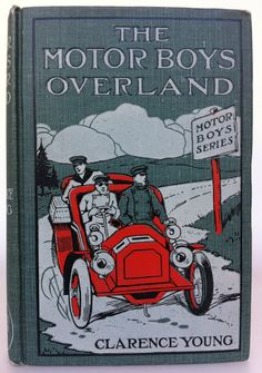 The Motor Boys Overland by Clarence Young, New York: Cupples & Leon Co..©1906. | Beautiful Antique Books