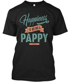 72d9553b Happiness Pappy Black T-Shirt Front Best Dad Gifts, Gifts For Dad, Cool