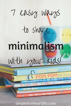 7 Easy Ways to Share Minimalism with Your Kids - Simple Lionheart Life