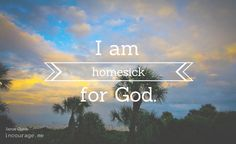 """I want to miss Him. I want to be strange and a stranger, shining His love and living in the joy of His truth."" http://www.incourage.me/2014/08/homesick.html"