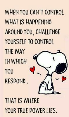"""""""When you can't control what is happening, challenge yourself to control the way in which you respond . That is where your power lies."""" Words of Wisdom from Snoopy❤️❤️ Great Quotes, Quotes To Live By, Me Quotes, Motivational Quotes, Funny Quotes, Inspirational Quotes, Super Quotes, Wisdom Quotes, Image Positive"""