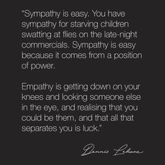 Choose empathy over sympathy if you can. Some people only know sympathy and have no capacity for empaty. Empathy Quotes, Compassion Quotes, True Quotes, Great Quotes, Quotes To Live By, Daily Quotes, Motivational Quotes, Deep Thoughts, Random Thoughts