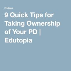 9 Quick Tips for Taking Ownership of Your PD | Edutopia