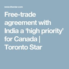Free-trade agreement with India a 'high priority' for Canada | Toronto Star