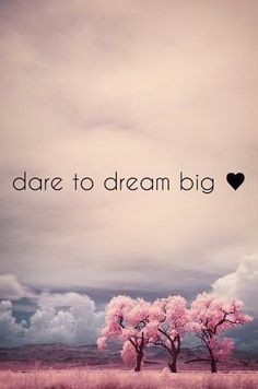 It's a new year. Dream the biggest dreams you can dream for 2014!