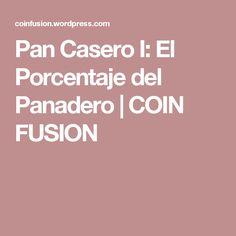 Pan Casero I: El Porcentaje del Panadero | COIN FUSION