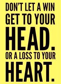 Dont Let A Win Get To Your Head Or A Loss To Your Heart This