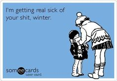 sick of winter - i think everyone hates winter