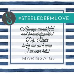 """Always wonderful and knowledgeable! Dr. Steele helps me each time I've seen her!"" Marissa G.  Thank you to everyone who has shared the #SteeleDermLove on Facebook and contributed to our 5 star rating! Read more testimonials from happy patients:"