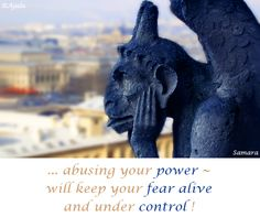 ... abusing your #power ~ will keep your #fear #alive and under #control ! ( #Samara )