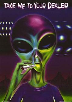 Take Me to Your Dealer Alien poster Aliens And Ufos, Ancient Aliens, Alien Aesthetic, Space Grunge, Stoner Art, Black Light Posters, Weed Art, Trippy Wallpaper, Alien Abduction