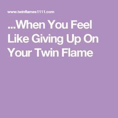 ...When You Feel Like Giving Up On Your Twin Flame