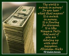 The world is awash in money! It is flowing for everyone.