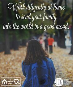 This school year, work diligently at home to send your family into the world in a good mood. Wake up earlier than they do to spend time in God's Word and to guarantee your day won't be rushed. #HomeIsWhereTheHeartIs