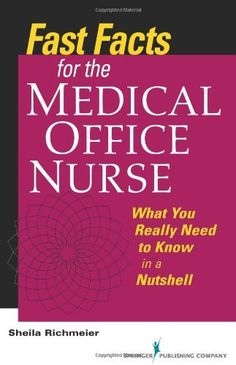 EBOOK: Fast Facts for the Medical Office Nurse: What You Really Need to Know in a Nutshell by Sheila Richmeier MS  RN  FACMPE, http://www.amazon.com/dp/082610679X/ref=cm_sw_r_pi_dp_rTexrb02PV8HK