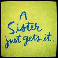 A sister just gets it. and my 2 sisters are just the BEST love you Ro & Dee, Love My Sister, Best Sister, Sister Friends, My Best Friend, Sister Sister, Sister Quotes Funny, Funny Quotes, Funny Sister, Nephew Quotes