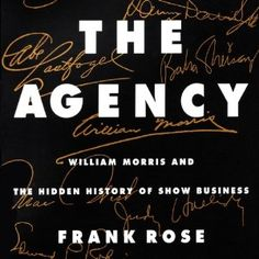The Agency: William Morris and the Hidden History of Show Business | [Frank Rose]