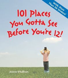 101 Places You Gotta See Before You're 12! by Joanne O'Sullivan, http://www.amazon.com/dp/1579908659/ref=cm_sw_r_pi_dp_wOVLpb0XTSZ56