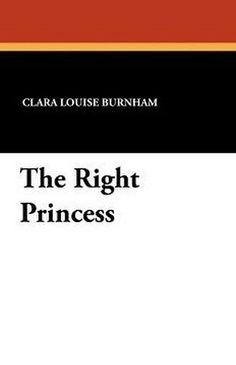 The Right Princess, by Clara Louise Burnham (Paperback)