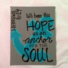 We should make canvases to hang up in our room! :D Bible verse canvas -Hebrews 6:19