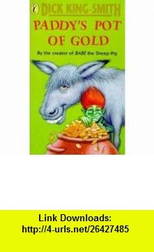 Paddys Pot of Gold (9780140342154) Dick King-Smith , ISBN-10: 014034215X  , ISBN-13: 978-0140342154 ,  , tutorials , pdf , ebook , torrent , downloads , rapidshare , filesonic , hotfile , megaupload , fileserve