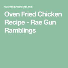Oven Fried Chicken Recipe - Rae Gun Ramblings