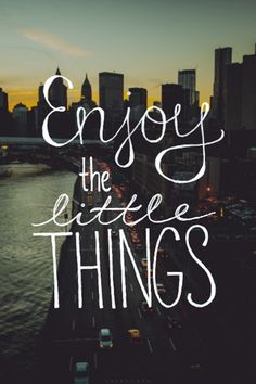 Enjoy the little things!!!