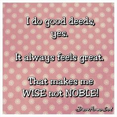 therealdearmamasal on instagram #quote #gooddeeds #wise #noble #dearmamasal