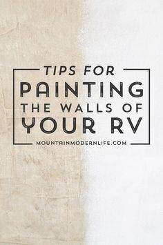 Want to quickly change the look and feel of your motorhome? Check out these tips for Painting the Walls of your RV! via @MtnModernLife