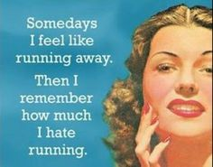 Somedays I feel like running away. Then I remember how much I hate running. Retro Humor, Vintage Humor, Sarcastic Quotes, Funny Quotes, Funny Memes, Jokes, Just For Laughs, Just For You, I Hate Running