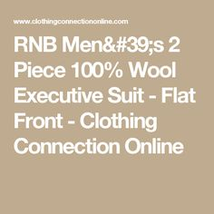 RNB Men's 2 Piece 100% Wool Executive Suit - Flat Front - Clothing Connection Online
