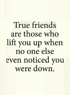 Quotes If your friends understand what you are going through without you telling them, they are your priceless asset.